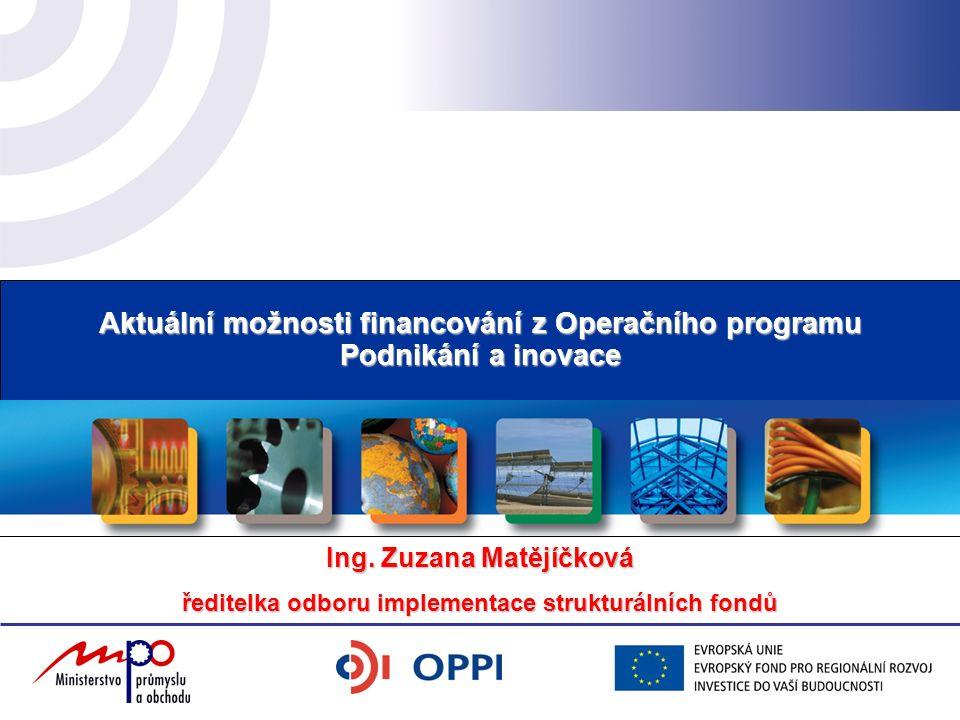Aktuální možnosti financování z Operačního programu Podnikání a inovace Ing.