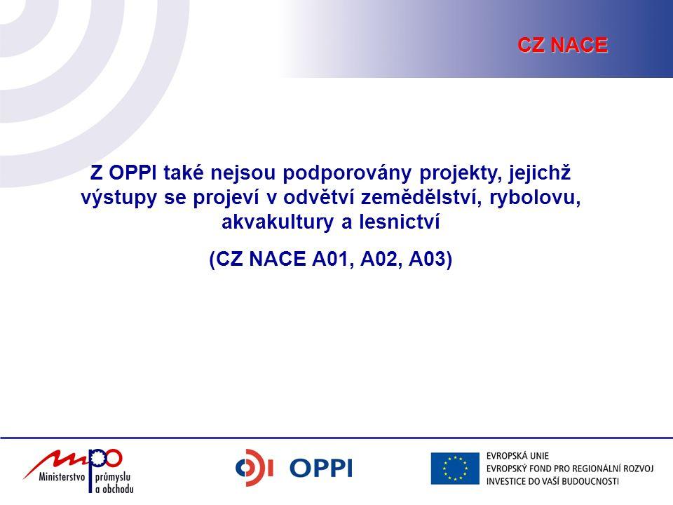 Z OPPI také nejsou podporovány projekty, jejichž výstupy se projeví v odvětví zemědělství, rybolovu, akvakultury a lesnictví (CZ NACE A01, A02, A03) CZ NACE