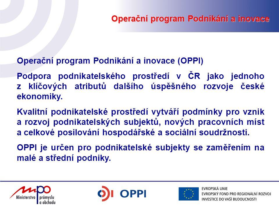 Operační program Podnikání a inovace Operační program Podnikání a inovace (OPPI) Podpora podnikatelského prostředí v ČR jako jednoho z klíčových atributů dalšího úspěšného rozvoje české ekonomiky.