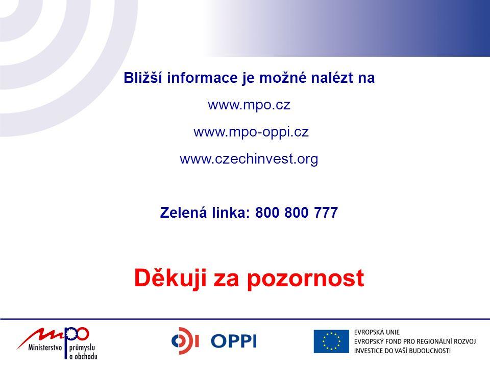 Bližší informace je možné nalézt na www.mpo.cz www.mpo-oppi.cz www.czechinvest.org Zelená linka: 800 800 777 Děkuji za pozornost