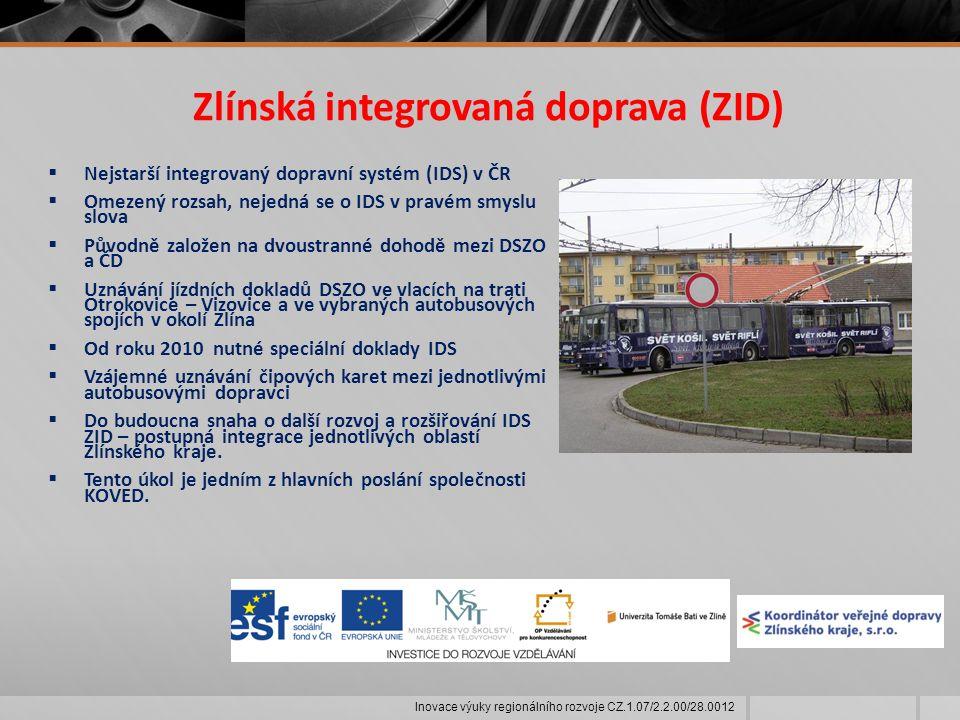 Zlínská integrovaná doprava (ZID)  Nejstarší integrovaný dopravní systém (IDS) v ČR  Omezený rozsah, nejedná se o IDS v pravém smyslu slova  Původně založen na dvoustranné dohodě mezi DSZO a ČD  Uznávání jízdních dokladů DSZO ve vlacích na trati Otrokovice – Vizovice a ve vybraných autobusových spojích v okolí Zlína  Od roku 2010 nutné speciální doklady IDS  Vzájemné uznávání čipových karet mezi jednotlivými autobusovými dopravci  Do budoucna snaha o další rozvoj a rozšiřování IDS ZID – postupná integrace jednotlivých oblastí Zlínského kraje.