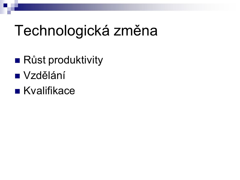 Technologická změna Růst produktivity Vzdělání Kvalifikace