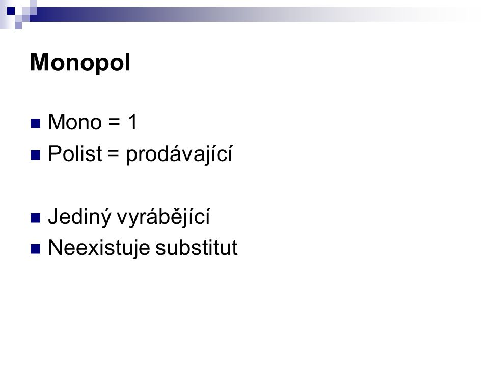 Monopol Mono = 1 Polist = prodávající Jediný vyrábějící Neexistuje substitut