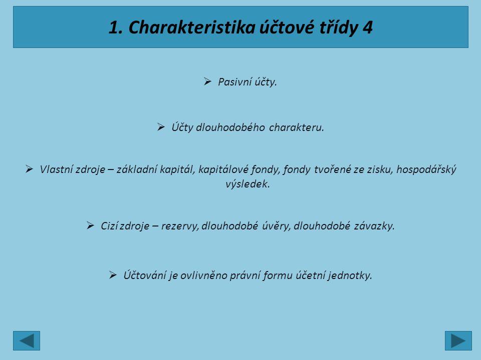 1. Charakteristika účtové třídy 4  Pasivní účty.