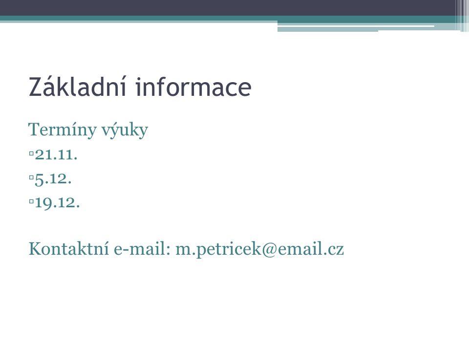 Základní informace Termíny výuky ▫21.11. ▫5.12. ▫19.12. Kontaktní e-mail: m.petricek@email.cz