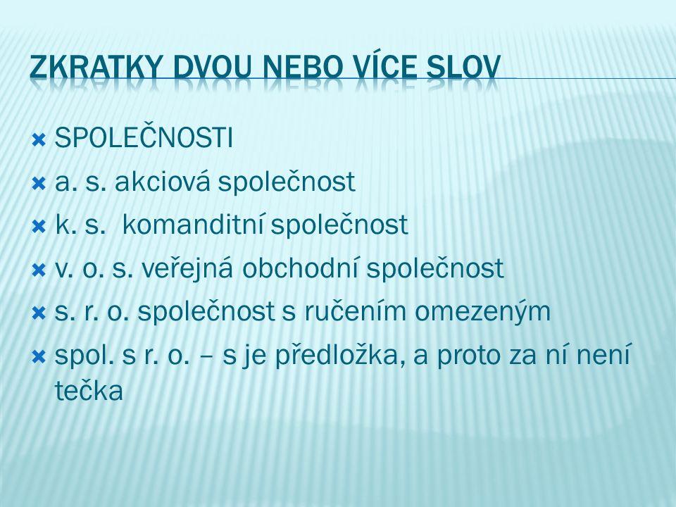  SPOLEČNOSTI  a. s. akciová společnost  k. s.