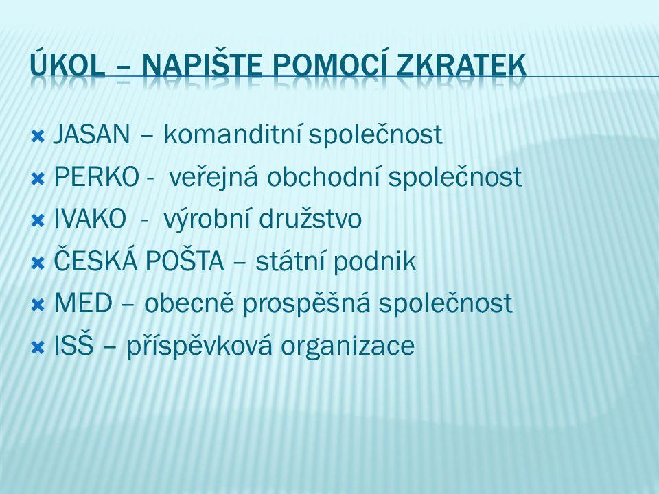  JASAN – komanditní společnost  PERKO - veřejná obchodní společnost  IVAKO - výrobní družstvo  ČESKÁ POŠTA – státní podnik  MED – obecně prospěšná společnost  ISŠ – příspěvková organizace