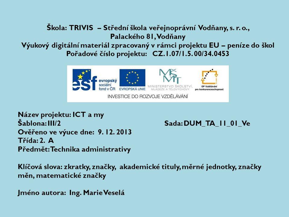 Škola: TRIVIS – Střední škola veřejnoprávní Vodňany, s. r. o., Palackého 81, Vodňany Výukový digitální materiál zpracovaný v rámci projektu EU – peníz