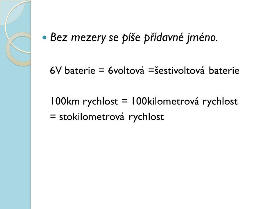 Bez mezery se píše přídavné jméno. 6V baterie = 6voltová =šestivoltová baterie 100km rychlost = 100kilometrová rychlost = stokilometrová rychlost