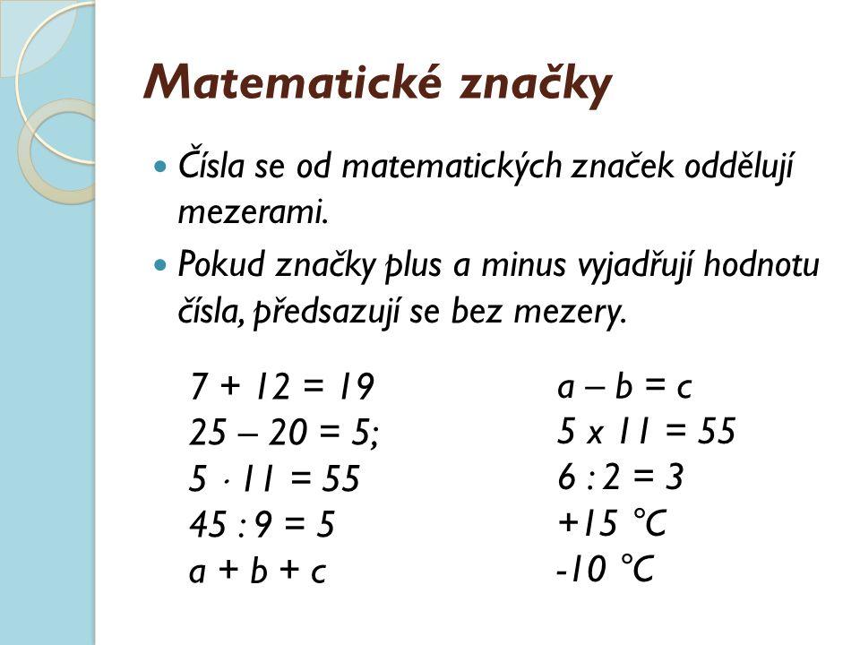 Matematické značky Čísla se od matematických značek oddělují mezerami. Pokud značky plus a minus vyjadřují hodnotu čísla, předsazují se bez mezery. 7