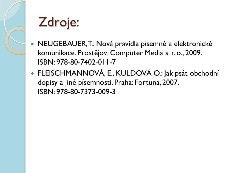 Zdroje: NEUGEBAUER, T.: Nová pravidla písemné a elektronické komunikace. Prostějov: Computer Media s. r. o., 2009. ISBN: 978-80-7402-011-7 FLEISCHMANN