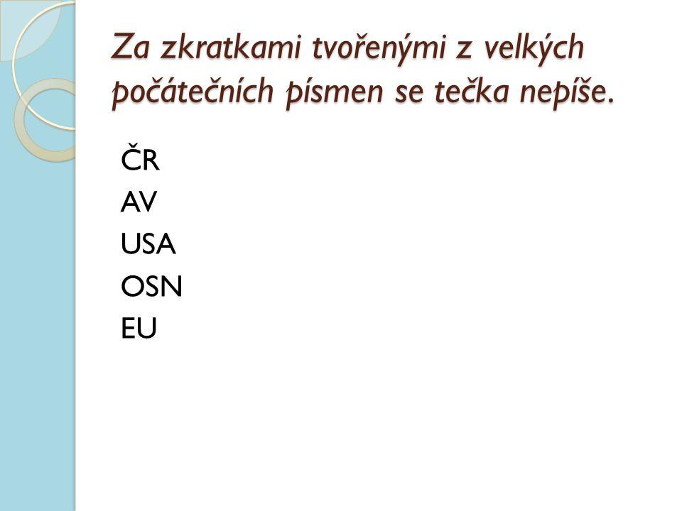 Za zkratkami tvořenými z velkých počátečních písmen se tečka nepíše. ČR AV USA OSN EU