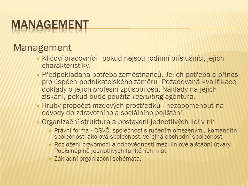 Management  Klíčoví pracovníci - pokud nejsou rodinní příslušníci, jejich charakteristiky.  Předpokládaná potřeba zaměstnanců. Jejich potřeba a přín
