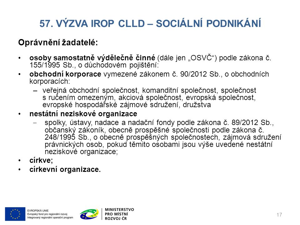 """57. VÝZVA IROP CLLD – SOCIÁLNÍ PODNIKÁNÍ Oprávnění žadatelé: osoby samostatně výdělečně činné (dále jen """"OSVČ"""") podle zákona č. 155/1995 Sb., o důchod"""