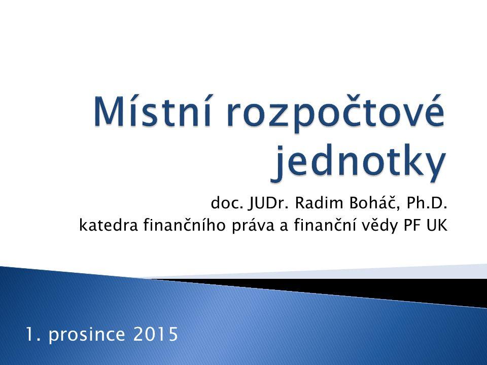 doc. JUDr. Radim Boháč, Ph.D. katedra finančního práva a finanční vědy PF UK 1. prosince 2015