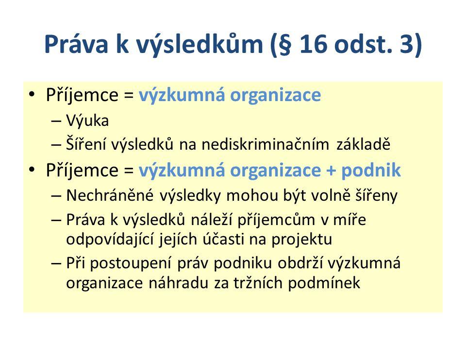 Práva k výsledkům (§ 16 odst. 3) Příjemce = výzkumná organizace – Výuka – Šíření výsledků na nediskriminačním základě Příjemce = výzkumná organizace +