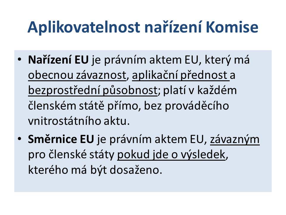 Aplikovatelnost nařízení Komise Nařízení EU je právním aktem EU, který má obecnou závaznost, aplikační přednost a bezprostřední působnost; platí v kaž