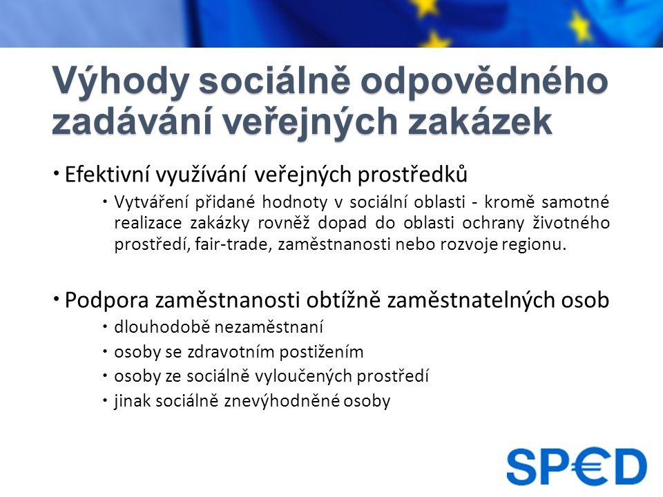 Výhody sociálně odpovědného zadávání veřejných zakázek  Podpora malých a středných podniků  umožnění lepšího přístupu k veřejným zakázkám  Podpora rozvoje lokálních dodavatelů  zaměstnávání osob z regionu např.