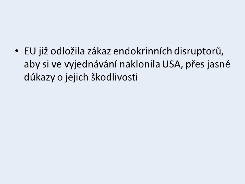 EU již odložila zákaz endokrinních disruptorů, aby si ve vyjednávání naklonila USA, přes jasné důkazy o jejich škodlivosti
