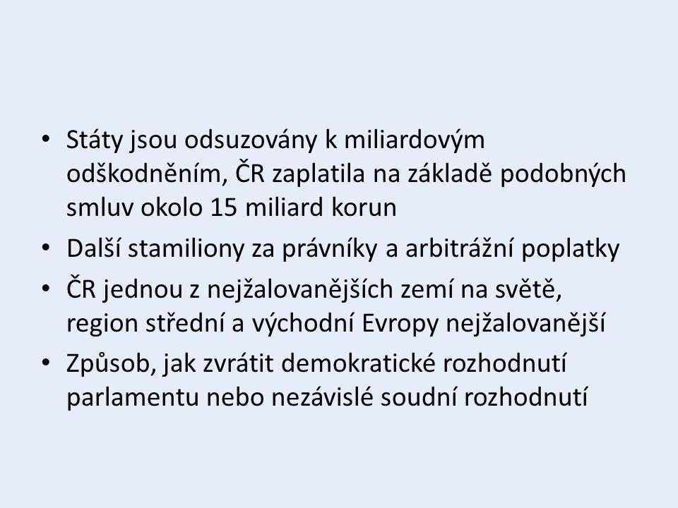 Státy jsou odsuzovány k miliardovým odškodněním, ČR zaplatila na základě podobných smluv okolo 15 miliard korun Další stamiliony za právníky a arbitrá