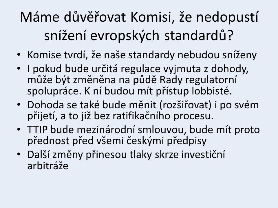 Máme důvěřovat Komisi, že nedopustí snížení evropských standardů? Komise tvrdí, že naše standardy nebudou sníženy I pokud bude určitá regulace vyjmuta
