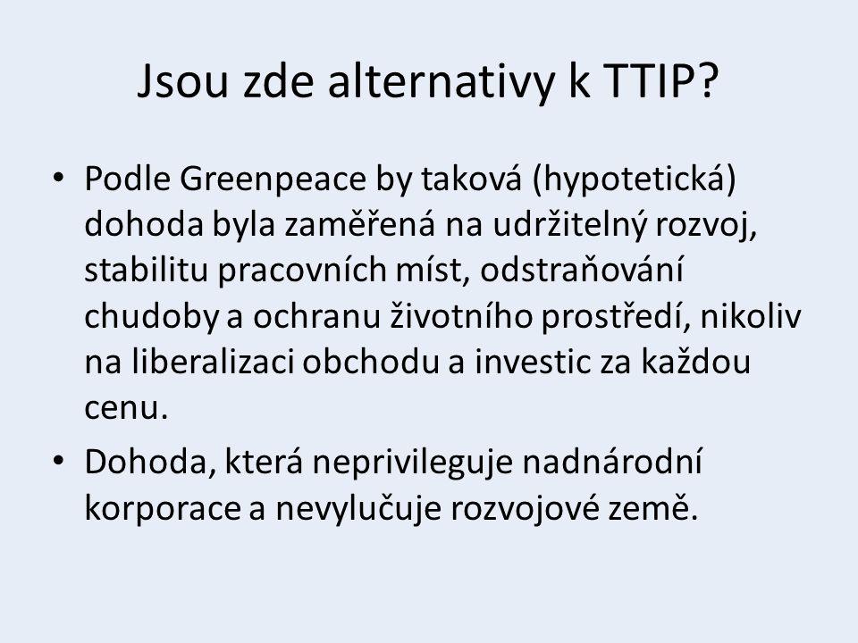 Jsou zde alternativy k TTIP? Podle Greenpeace by taková (hypotetická) dohoda byla zaměřená na udržitelný rozvoj, stabilitu pracovních míst, odstraňová