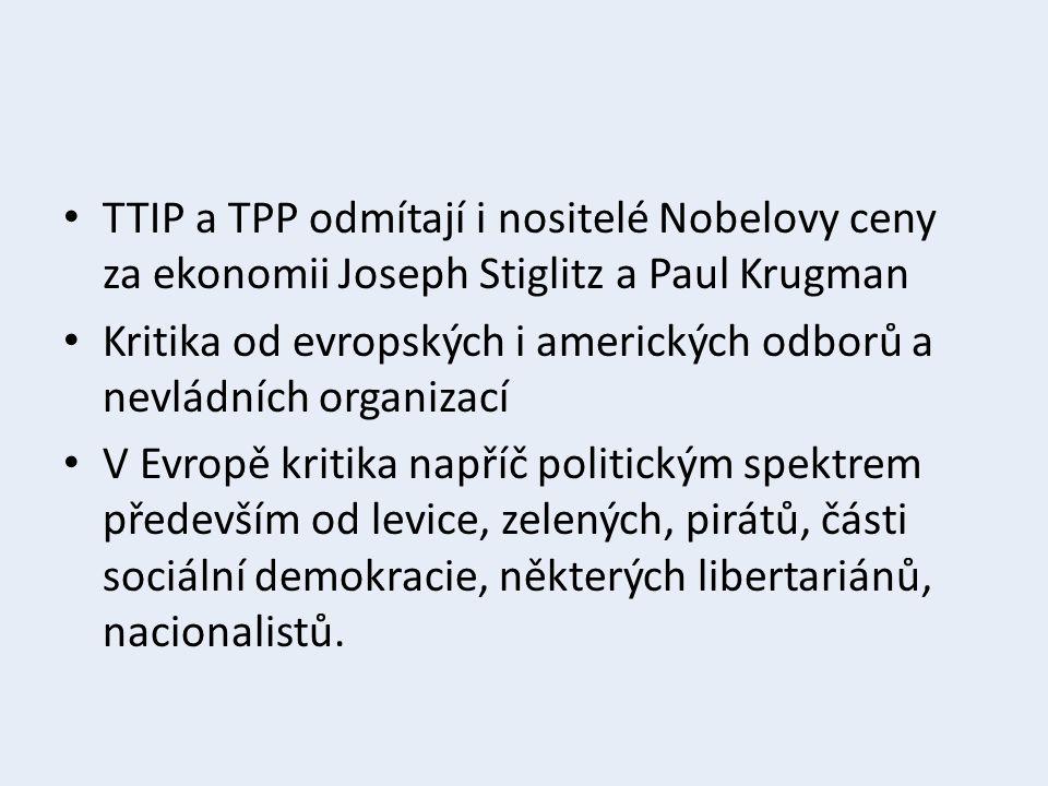 TTIP a TPP odmítají i nositelé Nobelovy ceny za ekonomii Joseph Stiglitz a Paul Krugman Kritika od evropských i amerických odborů a nevládních organizací V Evropě kritika napříč politickým spektrem především od levice, zelených, pirátů, části sociální demokracie, některých libertariánů, nacionalistů.