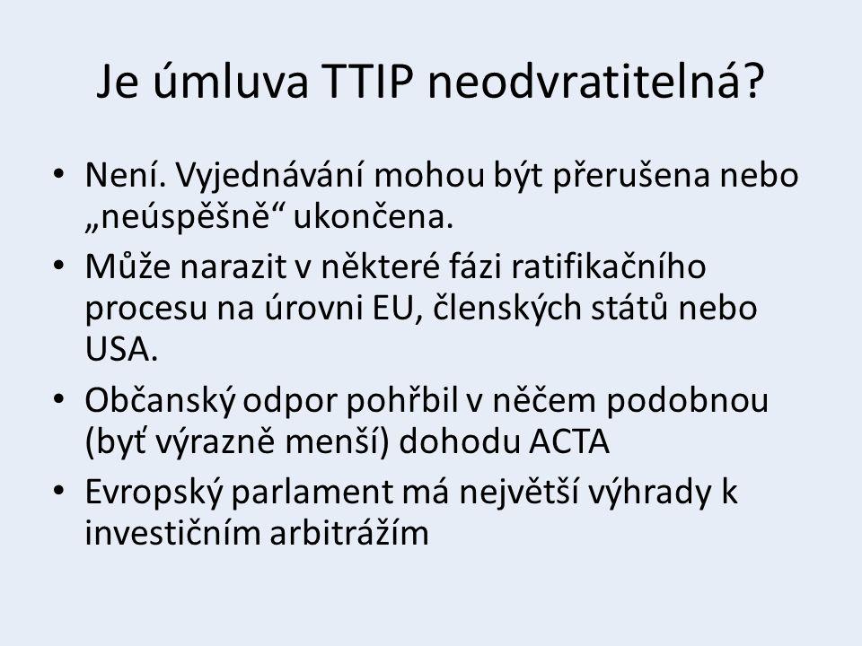 """Je úmluva TTIP neodvratitelná. Není. Vyjednávání mohou být přerušena nebo """"neúspěšně ukončena."""