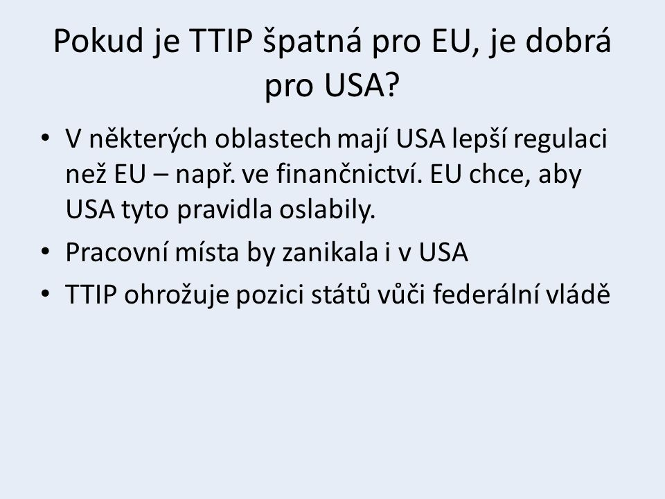 Pokud je TTIP špatná pro EU, je dobrá pro USA? V některých oblastech mají USA lepší regulaci než EU – např. ve finančnictví. EU chce, aby USA tyto pra