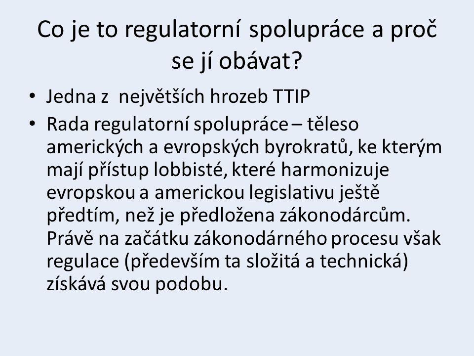 Co je to regulatorní spolupráce a proč se jí obávat? Jedna z největších hrozeb TTIP Rada regulatorní spolupráce – těleso amerických a evropských byrok