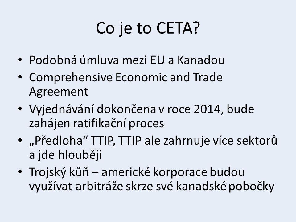 Co je to CETA? Podobná úmluva mezi EU a Kanadou Comprehensive Economic and Trade Agreement Vyjednávání dokončena v roce 2014, bude zahájen ratifikační