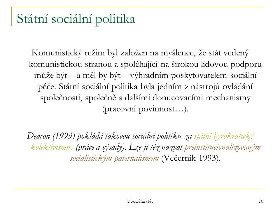 2 Sociální stát 10 Státní sociální politika Komunistický režim byl založen na myšlence, že stát vedený komunistickou stranou a spoléhající na širokou