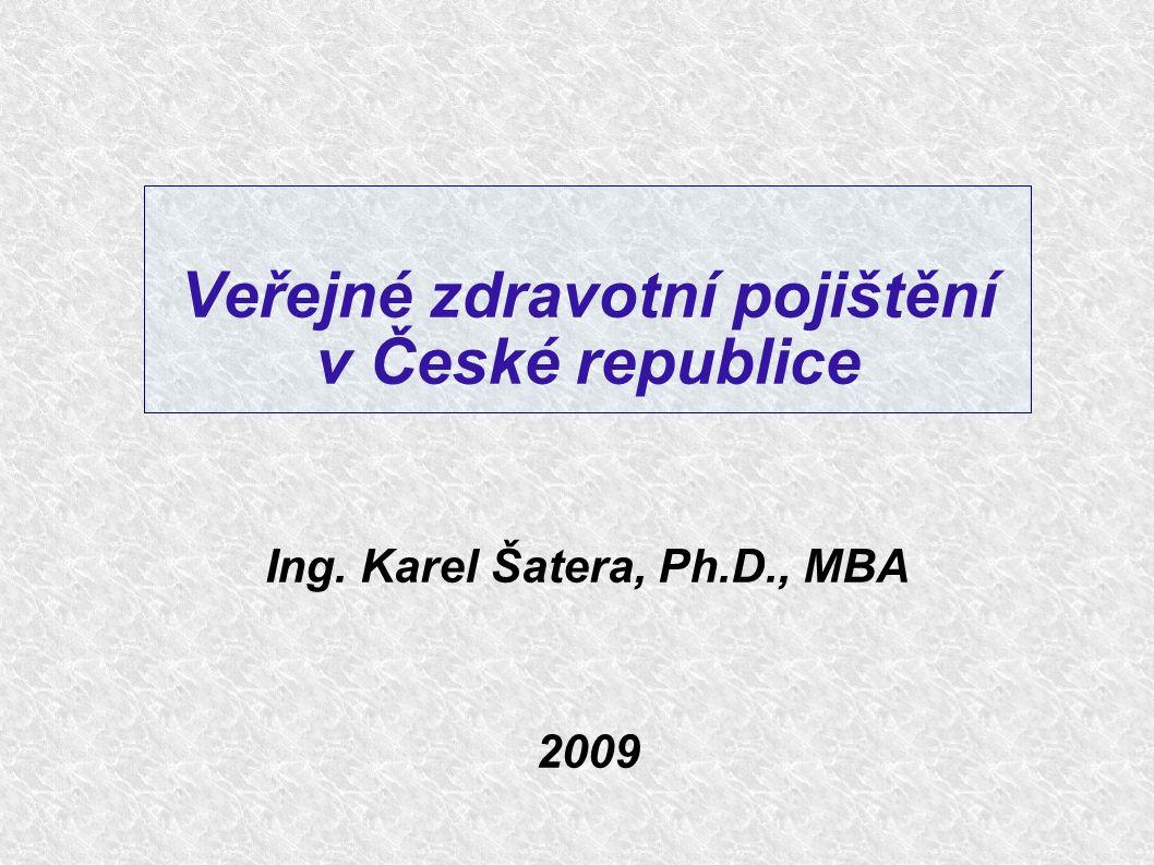 Veřejné zdravotní pojištění v České republice Ing. Karel Šatera, Ph.D., MBA 2009