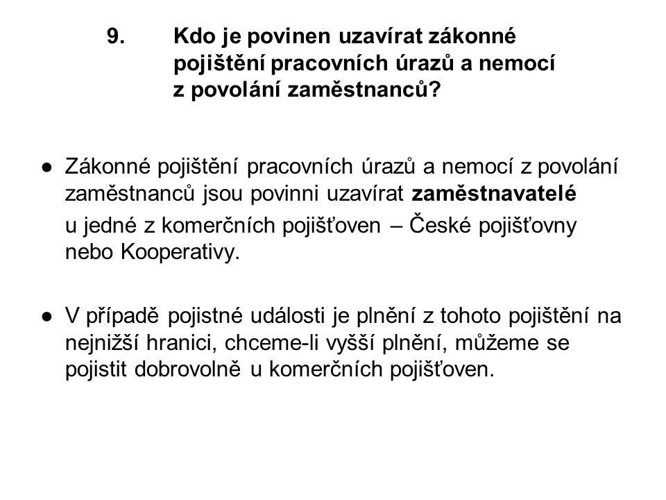 9.Kdo je povinen uzavírat zákonné pojištění pracovních úrazů a nemocí z povolání zaměstnanců.