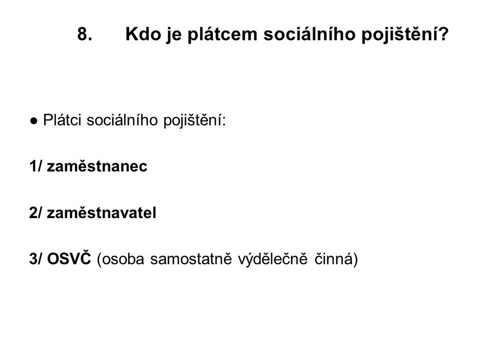 8.Kdo je plátcem sociálního pojištění.