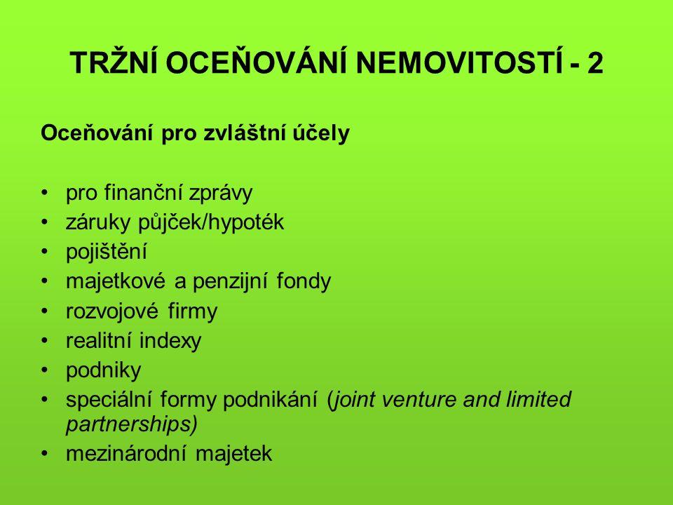 TRŽNÍ OCEŇOVÁNÍ NEMOVITOSTÍ - 2 Oceňování pro zvláštní účely pro finanční zprávy záruky půjček/hypoték pojištění majetkové a penzijní fondy rozvojové