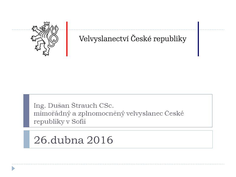 Ing. Dušan Štrauch CSc. mimořádný a zplnomocněný velvyslanec České republiky v Sofii 26.dubna 2016