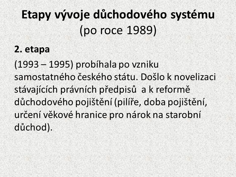 Etapy vývoje důchodového systému (po roce 1989) 2. etapa (1993 – 1995) probíhala po vzniku samostatného českého státu. Došlo k novelizaci stávajících