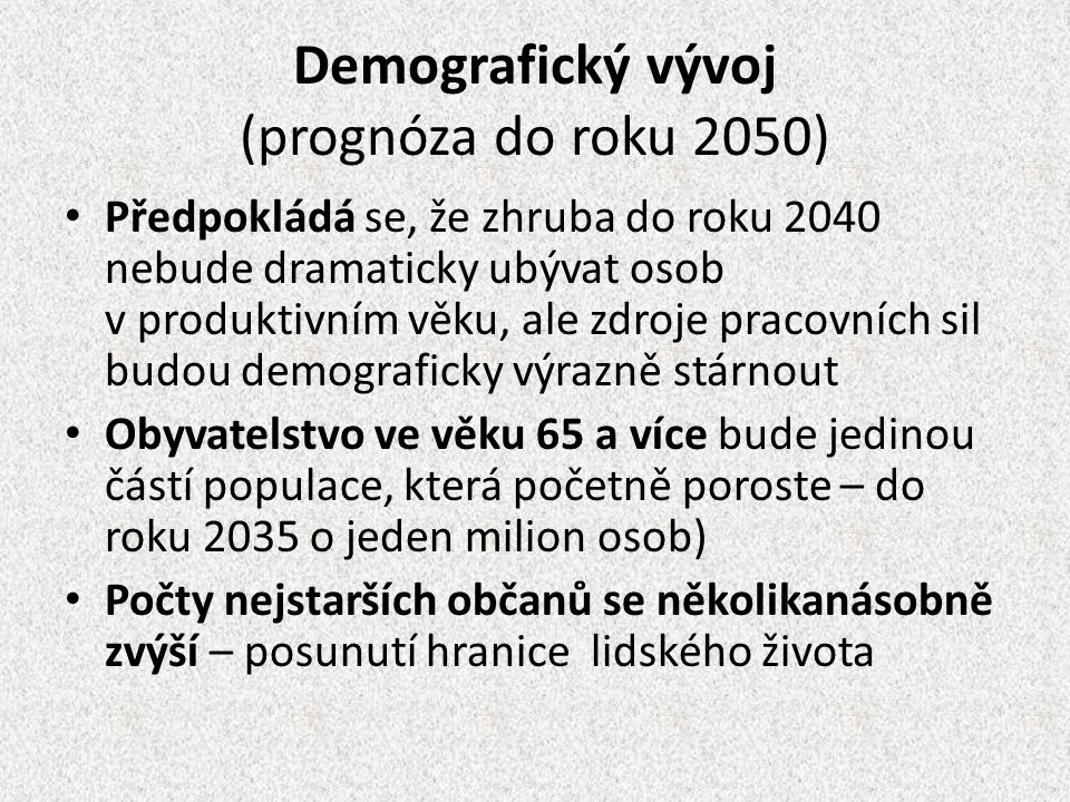 Demografický vývoj (prognóza do roku 2050) Předpokládá se, že zhruba do roku 2040 nebude dramaticky ubývat osob v produktivním věku, ale zdroje pracov