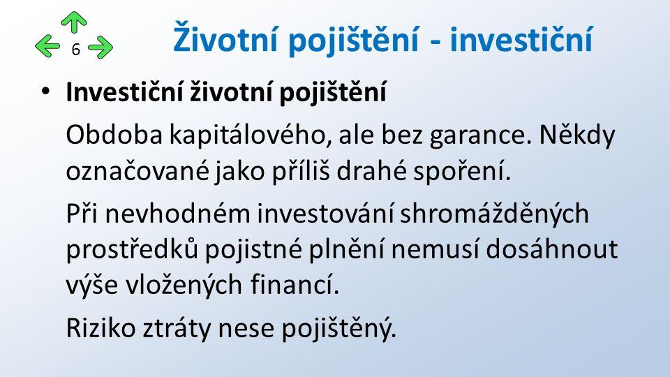 Investiční životní pojištění Obdoba kapitálového, ale bez garance.