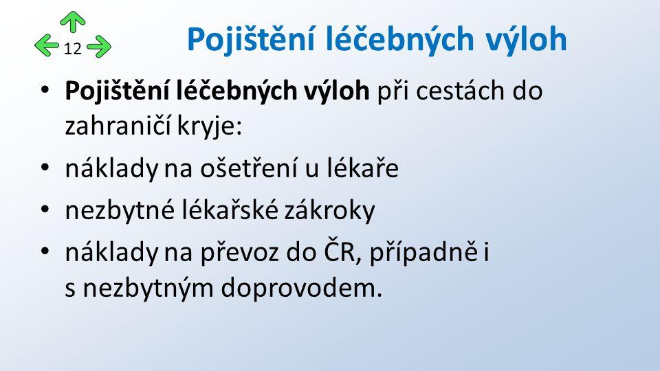 Pojištění léčebných výloh při cestách do zahraničí kryje: náklady na ošetření u lékaře nezbytné lékařské zákroky náklady na převoz do ČR, případně i s nezbytným doprovodem.