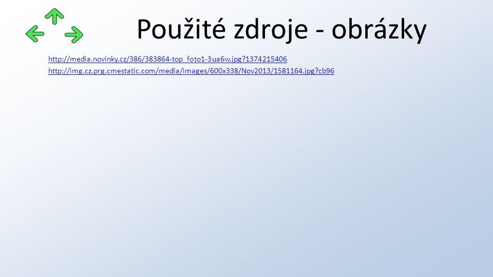 Použité zdroje - obrázky http://media.novinky.cz/386/383864-top_foto1-3ua6w.jpg?1374215406 http://img.cz.prg.cmestatic.com/media/images/600x338/Nov2013/1581164.jpg?cb96