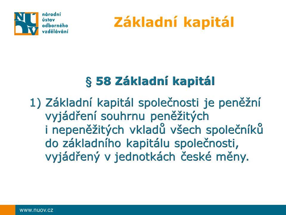 Základní kapitál § 58 Základní kapitál 1) Základní kapitál společnosti je peněžní vyjádření souhrnu peněžitých vyjádření souhrnu peněžitých i nepeněži