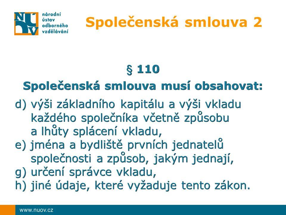 Společenská smlouva 2 § 110 Společenská smlouva musí obsahovat: d) výši základního kapitálu a výši vkladu každého společníka včetně způsobu každého sp