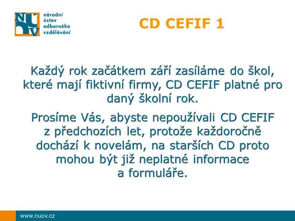 CD CEFIF 1 Každý rok začátkem září zasíláme do škol, které mají fiktivní firmy, CD CEFIF platné pro daný školní rok. Prosíme Vás, abyste nepoužívali C