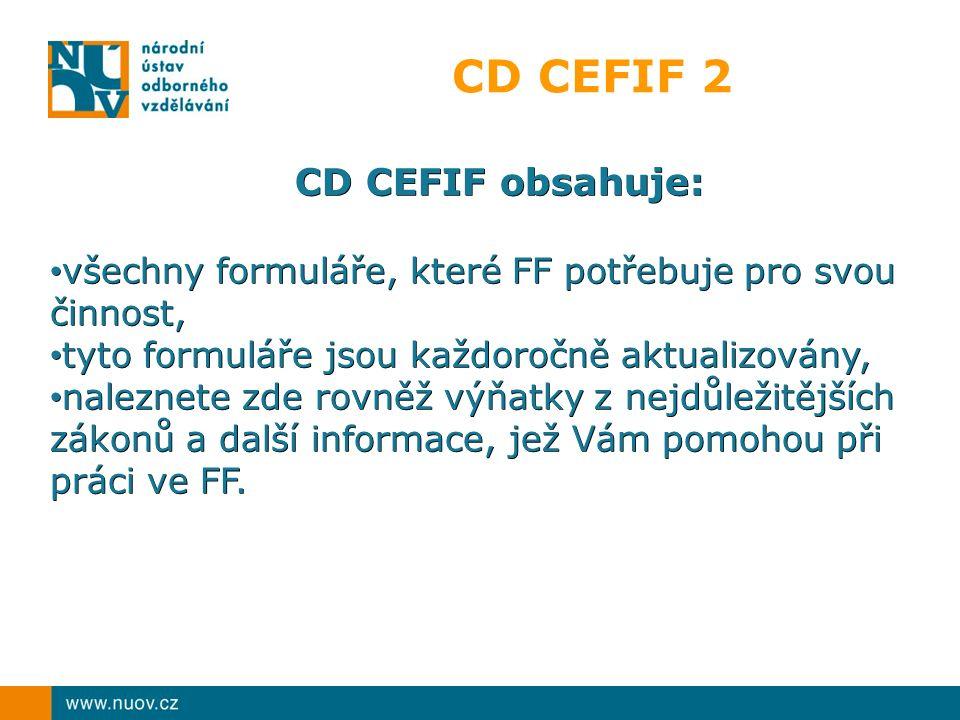 CD CEFIF 2 CD CEFIF obsahuje: všechny formuláře, které FF potřebuje pro svou činnost, všechny formuláře, které FF potřebuje pro svou činnost, tyto for
