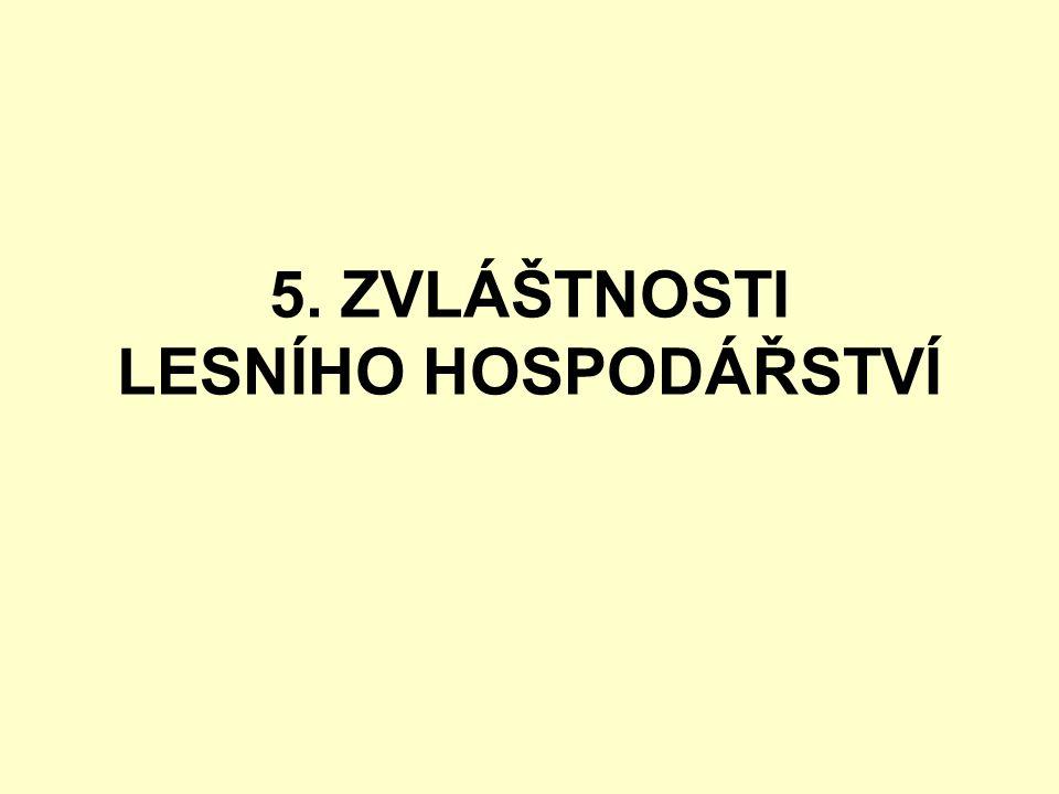 5. ZVLÁŠTNOSTI LESNÍHO HOSPODÁŘSTVÍ