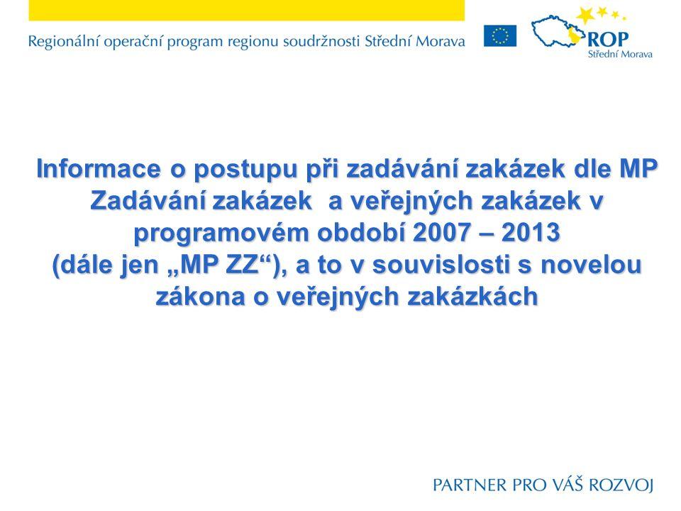"""Informace o postupu při zadávání zakázek dle MP Zadávání zakázek a veřejných zakázek v programovém období 2007 – 2013 (dále jen """"MP ZZ ), a to v souvislosti s novelou zákona o veřejných zakázkách"""
