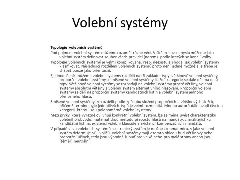Volební systémy Typologie volebních systémů Pod pojmem volební systém můžeme rozumět různé věci. V širším slova smyslu můžeme jako volební systém defi