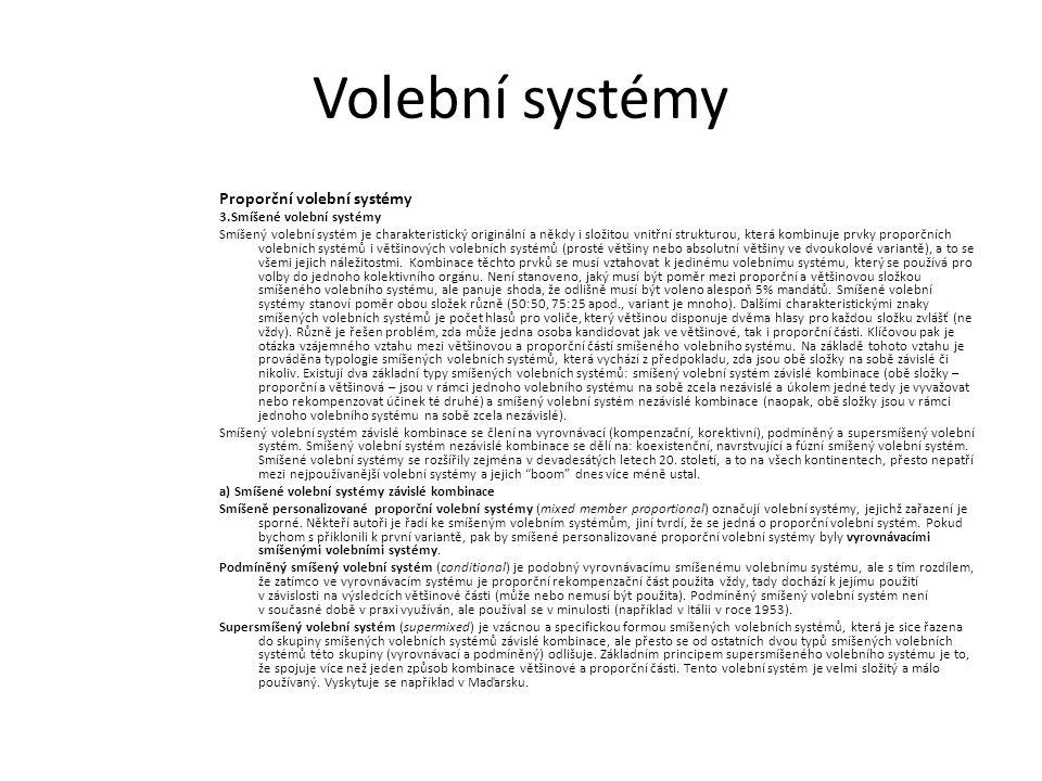 Volební systémy Proporční volební systémy 3.Smíšené volební systémy Smíšený volební systém je charakteristický originální a někdy i složitou vnitřní strukturou, která kombinuje prvky proporčních volebních systémů i většinových volebních systémů (prosté většiny nebo absolutní většiny ve dvoukolové variantě), a to se všemi jejich náležitostmi.